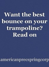 Want the best bounce on your trampoline? Read on