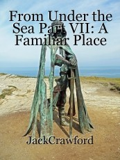 From Under the Sea Part VII: A Familiar Place