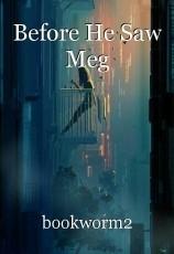Before He Saw Meg