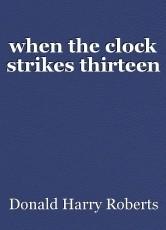 when the clock strikes thirteen