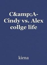 C&A- Cindy vs. Alex collge life
