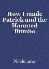 How I made Patrick and the Haunted Bumbo