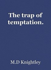 The trap of temptation.