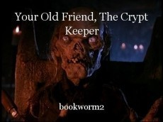 Your Old Friend, The Crypt Keeper