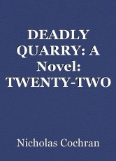 DEADLY QUARRY: A Novel: TWENTY-TWO