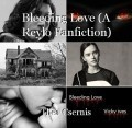 Bleeding Love (A Reylo Fanfiction)