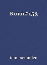 Koan#153