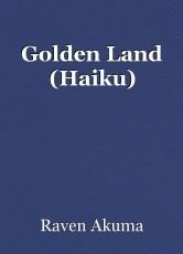 Golden Land (Haiku)