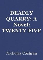 DEADLY QUARRY: A Novel: TWENTY-FIVE
