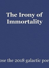 The Irony of Immortality