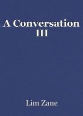 A Conversation III