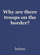 Why are there troops on the border?