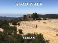 A SAD WALK