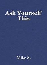 Ask Yourself This