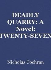 DEADLY QUARRY: A Novel: TWENTY-SEVEN