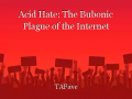 Acid Hate: The Bubonic Plague of the Internet