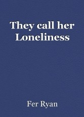 They call her Loneliness