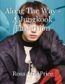 Along The Way - A Jungkook Fanfiction