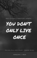 You Don't Only Live Once