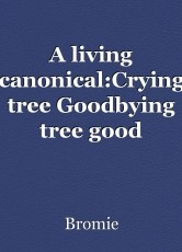 A living canonical:Crying tree Goodbying tree good speech