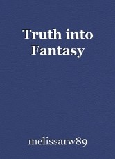 Truth into Fantasy