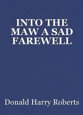 INTO THE MAW A SAD FAREWELL