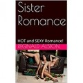 Sister Romance: HOT and SEXY Romance!