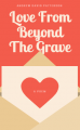Love From Beyond The Grave