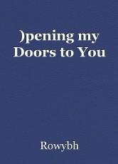 )pening my Doors to You