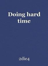 Doing hard time
