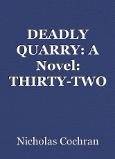 DEADLY QUARRY: A Novel: THIRTY-TWO