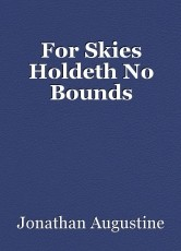 For Skies Holdeth No Bounds
