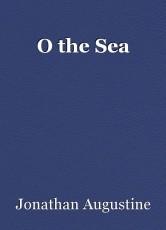 O the Sea