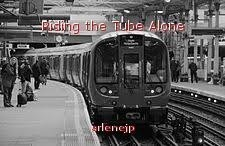 Riding the Tube Alone