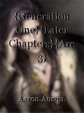 {Generation One}{Later Chapters}{Arc 3}