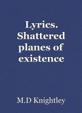 Lyrics. Shattered planes of existence