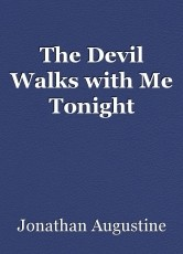 The Devil Walks with Me Tonight