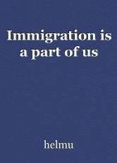 Immigration is a part of us