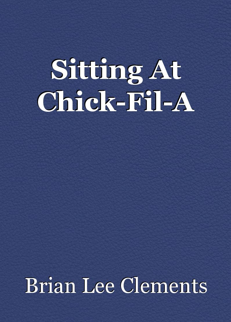 Sitting At Chick-Fil-A