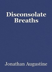 Disconsolate Breaths