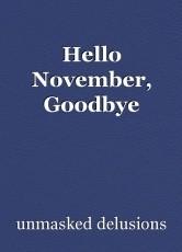 Hello November, Goodbye