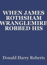 WHEN JAMES ROTHSHAM WRANGLEMIRE ROBBED HIS HOME TOWN BANK