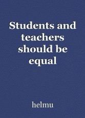 Students and teachers should be equal