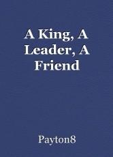 A King, A Leader, A Friend