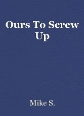 Ours To Screw Up