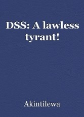 DSS: A lawless tyrant!