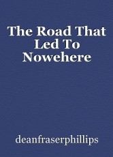 The Road That Led To Nowehere