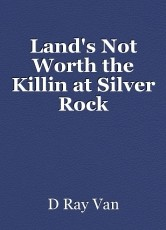 Land's Not Worth the Killin at Silver Rock