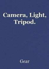 Camera, Light, Tripod.