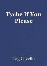 Tyche If You Please